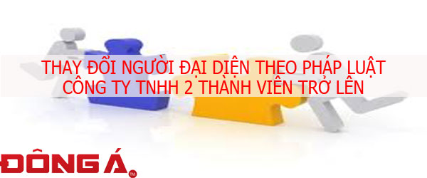 thay-doi-nguoi-dai-dien-cong-ty-tnhh-2-thanh-vien-tro-len