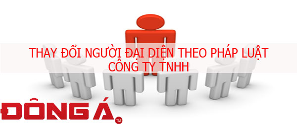 thay-doi-nguoi-dai-dien-theo-phap-luat-cong-ty-tnhh